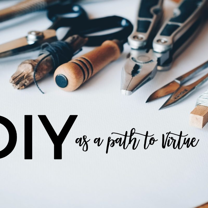 DIY as a Path to Virtue - JillSimons.com