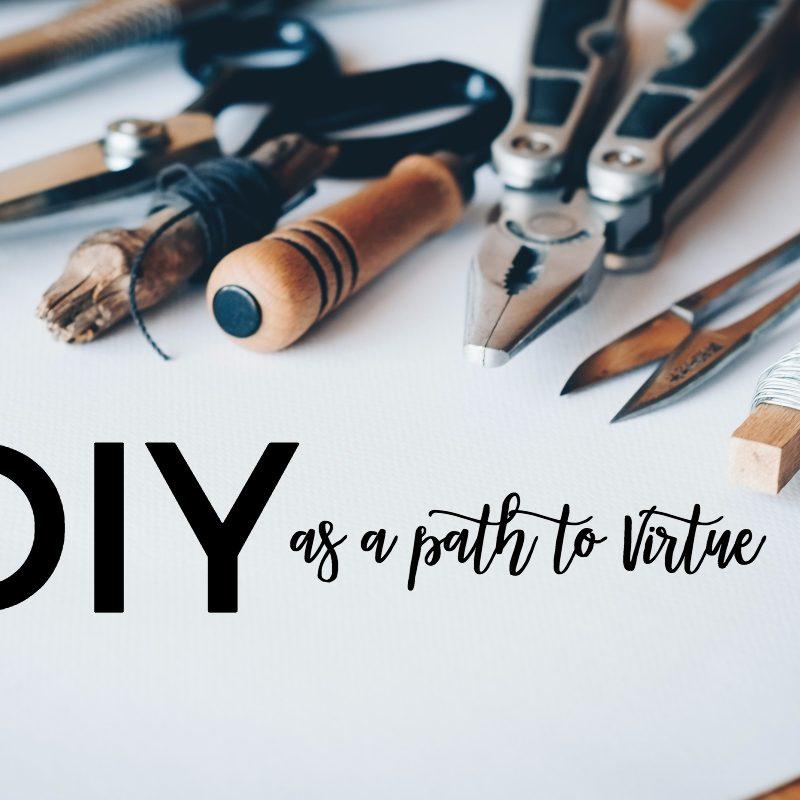 DIY as a Path to Virtue - JillSimons.com